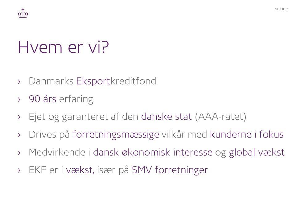 Hvem er vi Danmarks Eksportkreditfond 90 års erfaring
