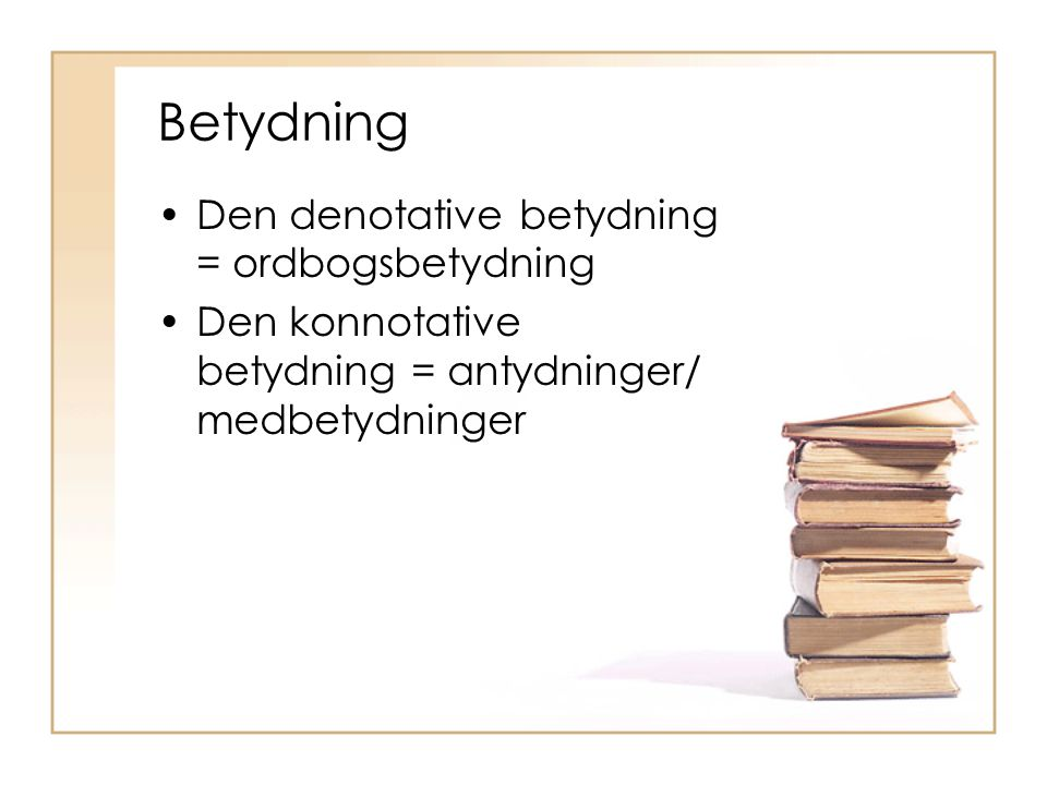 Betydning Den denotative betydning = ordbogsbetydning