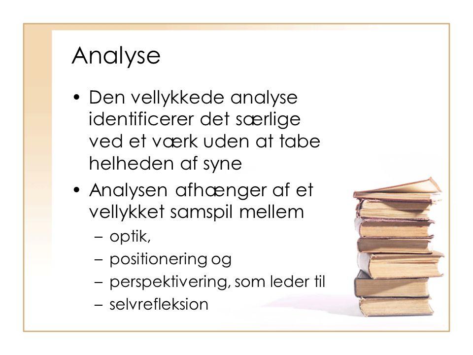 Analyse Den vellykkede analyse identificerer det særlige ved et værk uden at tabe helheden af syne.