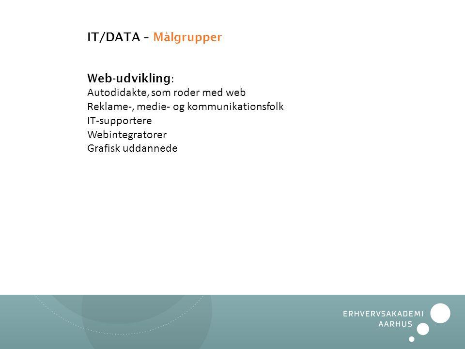 IT/DATA – Målgrupper Web-udvikling: Autodidakte, som roder med web Reklame-, medie- og kommunikationsfolk.