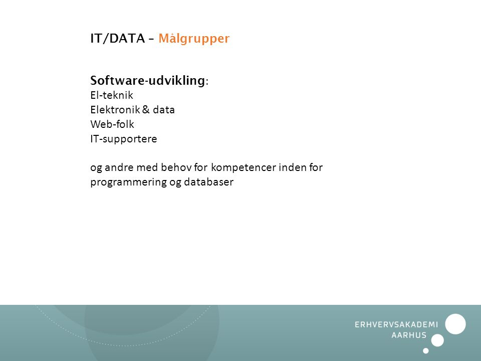 IT/DATA – Målgrupper Software-udvikling: El-teknik. Elektronik & data. Web-folk. IT-supportere.