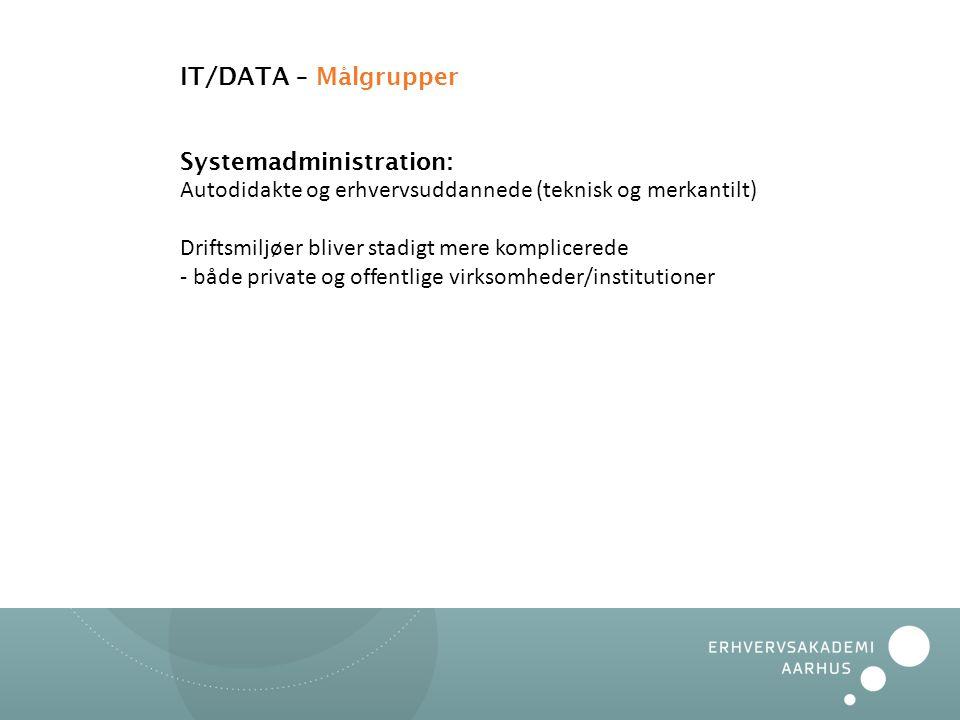 IT/DATA – Målgrupper Systemadministration: Autodidakte og erhvervsuddannede (teknisk og merkantilt)