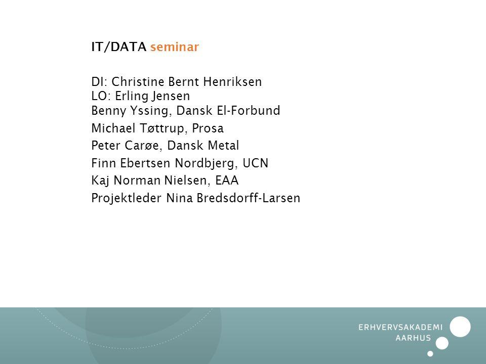 IT/DATA seminar DI: Christine Bernt Henriksen LO: Erling Jensen Benny Yssing, Dansk El-Forbund. Michael Tøttrup, Prosa.