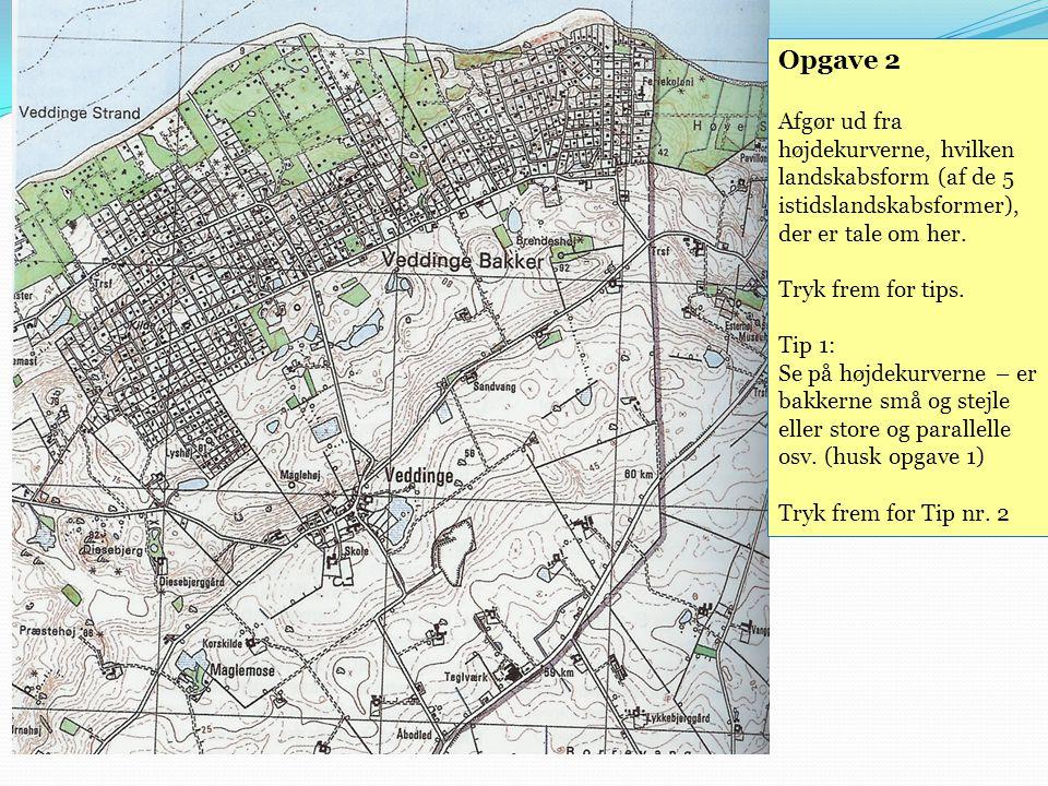 Opgave 2 Afgør ud fra højdekurverne, hvilken landskabsform (af de 5 istidslandskabsformer), der er tale om her.