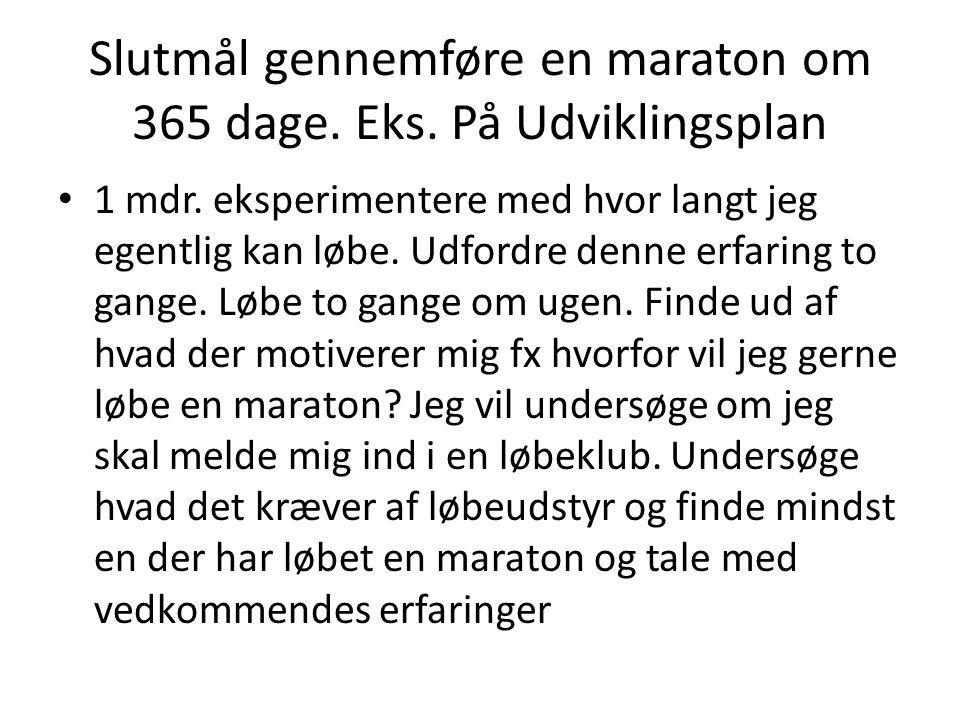Slutmål gennemføre en maraton om 365 dage. Eks. På Udviklingsplan