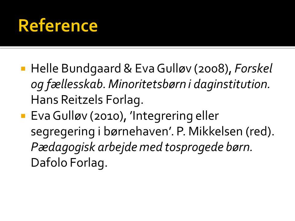Reference Helle Bundgaard & Eva Gulløv (2008), Forskel og fællesskab. Minoritetsbørn i daginstitution. Hans Reitzels Forlag.