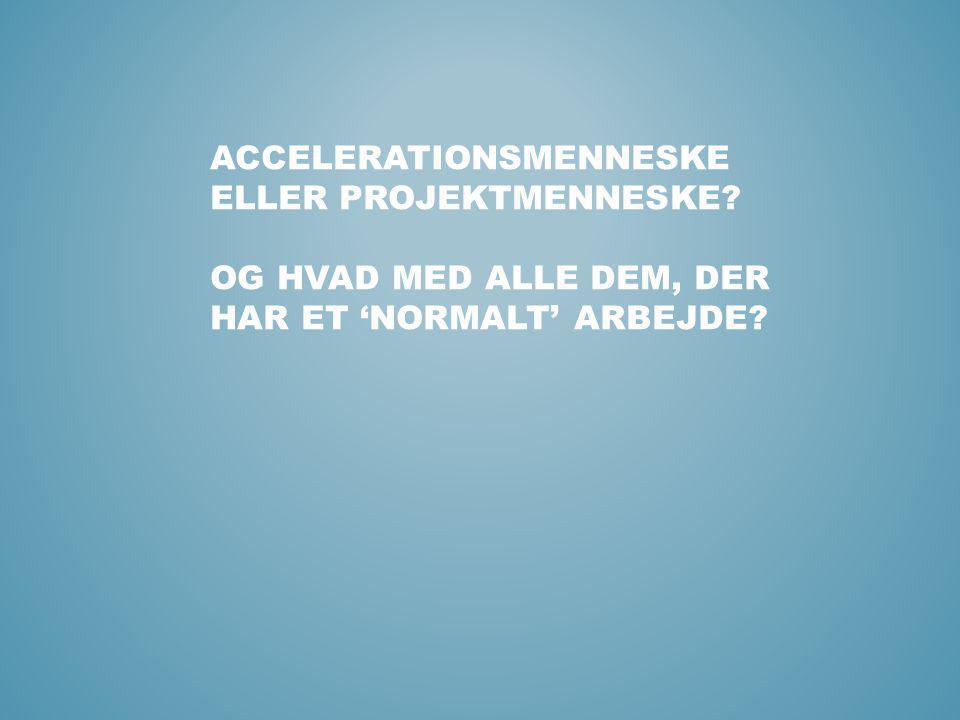Accelerationsmenneske eller projektmenneske