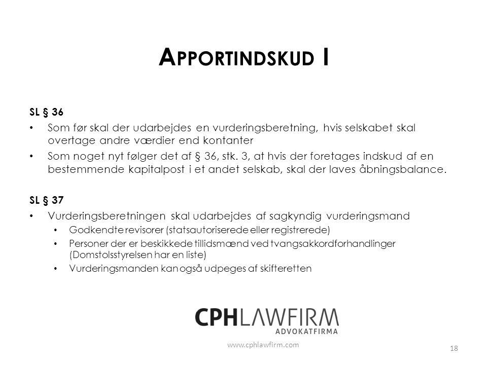 Apportindskud I SL § 36. Som før skal der udarbejdes en vurderingsberetning, hvis selskabet skal overtage andre værdier end kontanter.