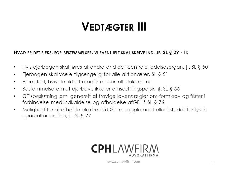 Vedtægter III Hvad er det f.eks. for bestemmelser, vi eventuelt skal skrive ind, jf. SL § 29 - II: