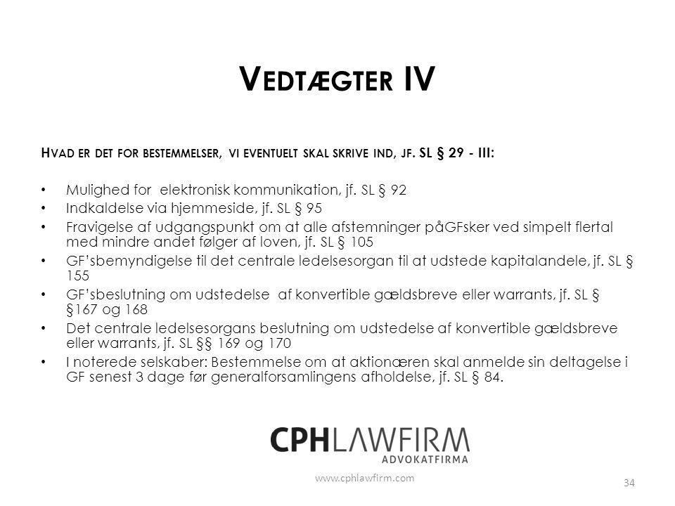Vedtægter IV Hvad er det for bestemmelser, vi eventuelt skal skrive ind, jf. SL § 29 - III: Mulighed for elektronisk kommunikation, jf. SL § 92.
