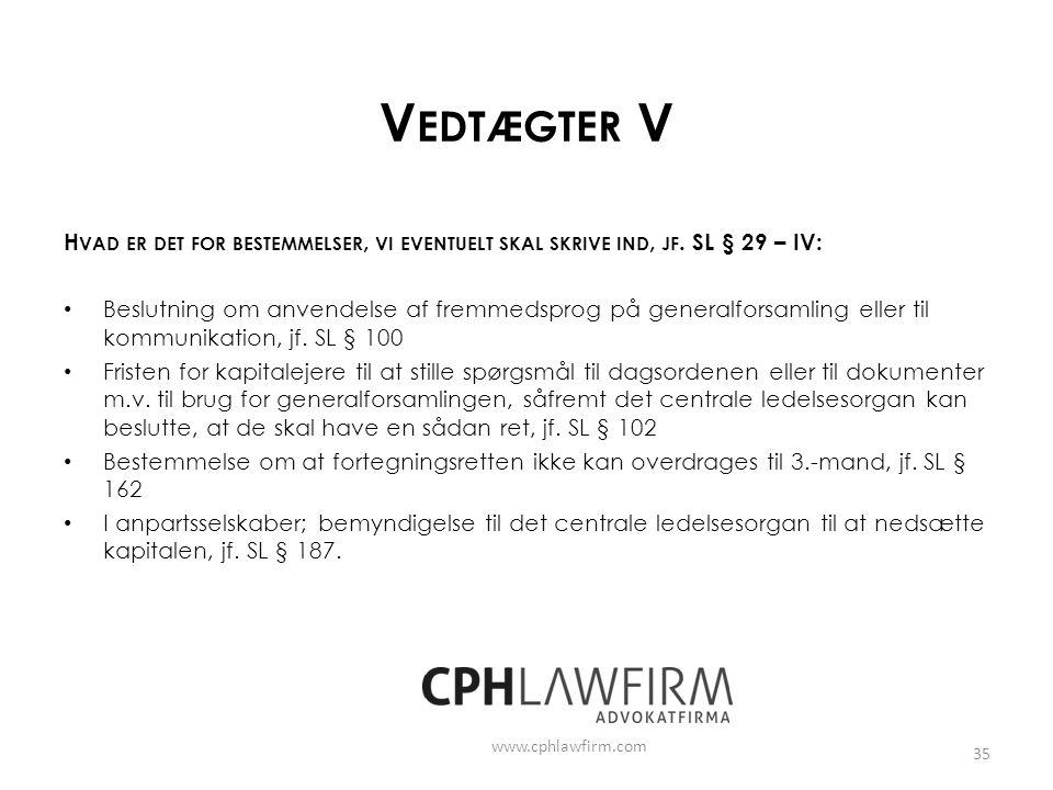 Vedtægter V Hvad er det for bestemmelser, vi eventuelt skal skrive ind, jf. SL § 29 – IV: