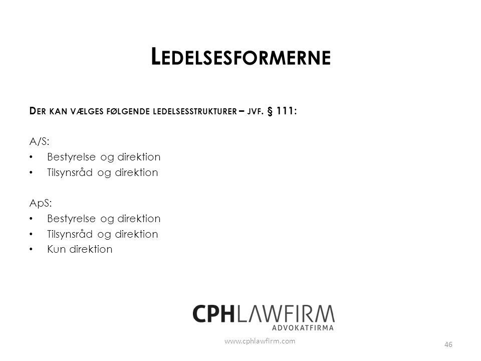 Ledelsesformerne Der kan vælges følgende ledelsesstrukturer – jvf. § 111: A/S: Bestyrelse og direktion.