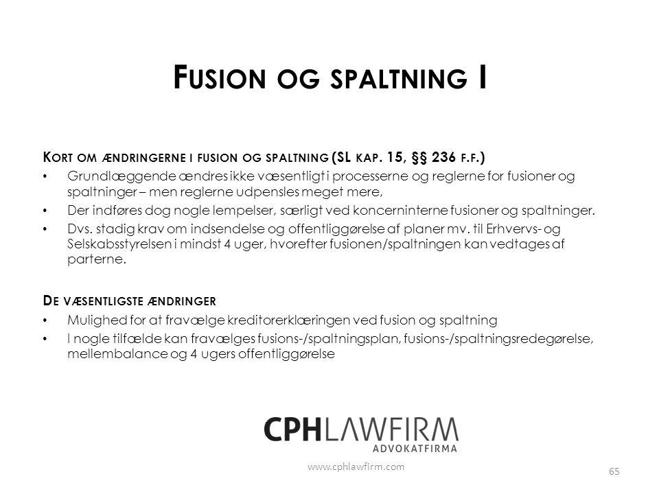 Fusion og spaltning I Kort om ændringerne i fusion og spaltning (SL kap. 15, §§ 236 f.f.)