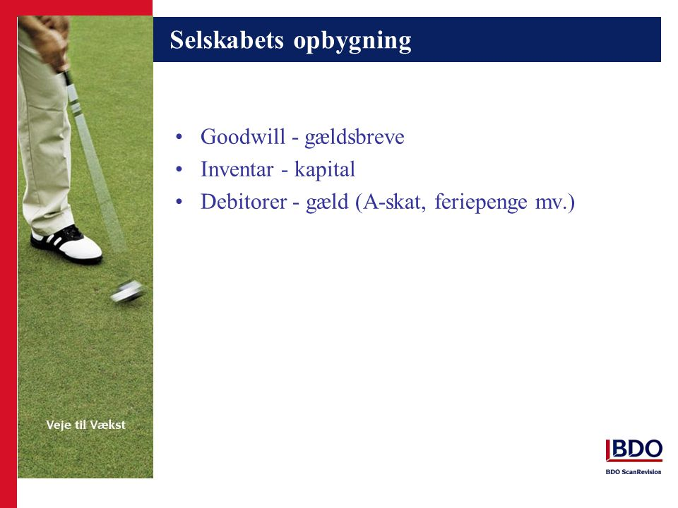 Selskabets opbygning Goodwill - gældsbreve Inventar - kapital