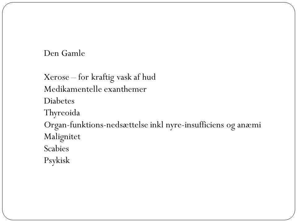 Den Gamle Xerose – for kraftig vask af hud. Medikamentelle exanthemer. Diabetes. Thyreoida.