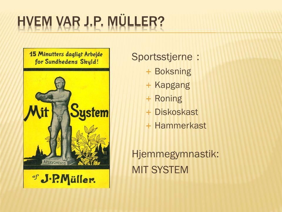 Hvem var J.P. Müller Sportsstjerne : Hjemmegymnastik: MIT SYSTEM