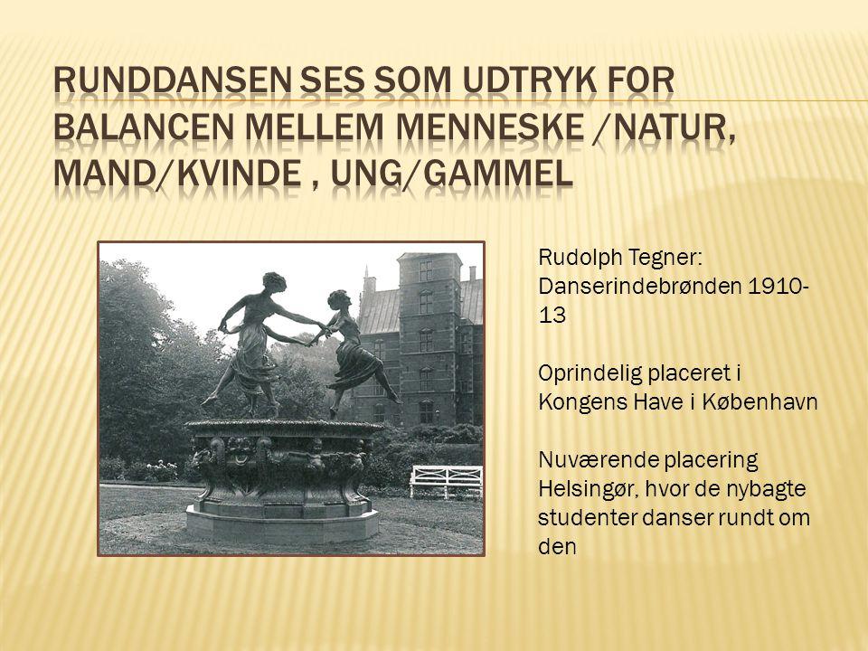 Runddansen ses som udtryk for balancen mellem menneske /natur, mand/kvinde , ung/gammel