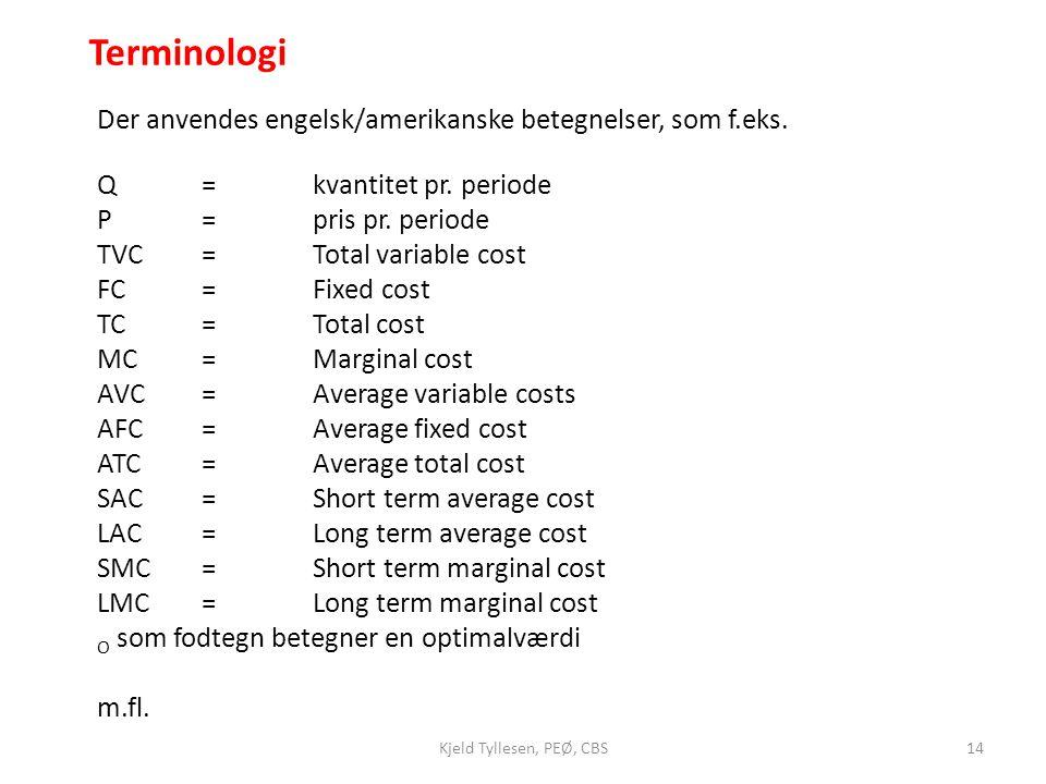 Terminologi Der anvendes engelsk/amerikanske betegnelser, som f.eks.