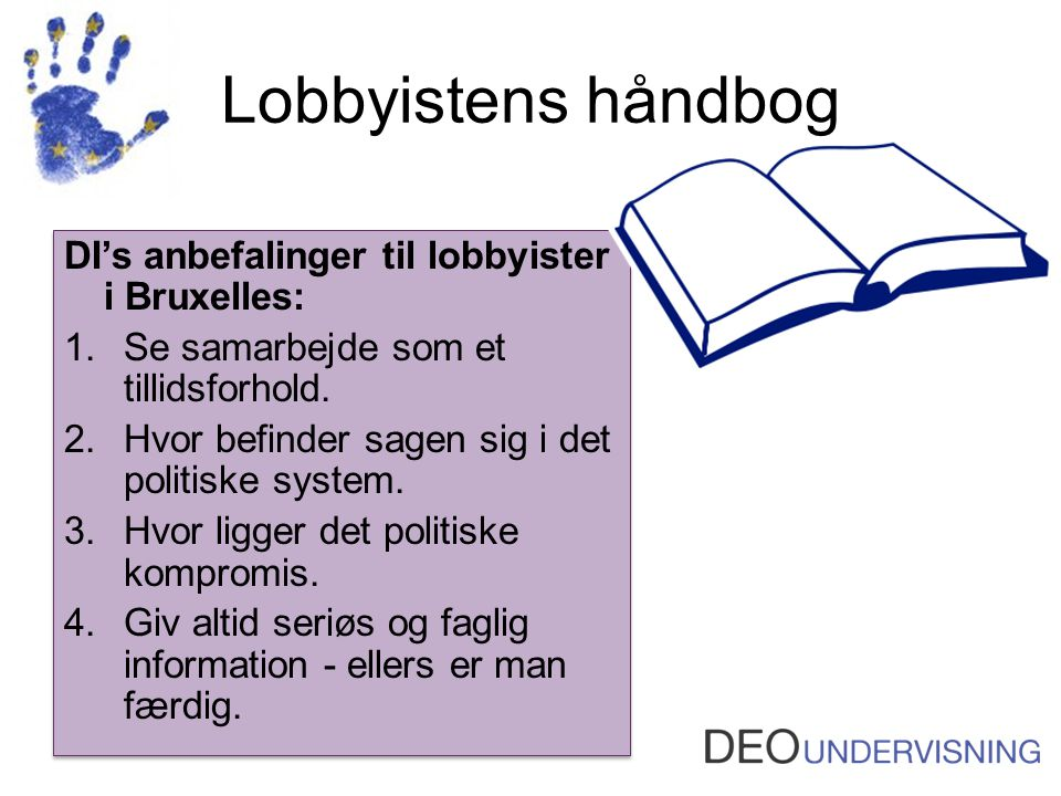 Lobbyistens håndbog DI's anbefalinger til lobbyister i Bruxelles: