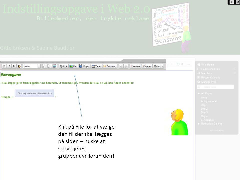 Klik på File for at vælge den fil der skal lægges på siden – huske at skrive jeres gruppenavn foran den!