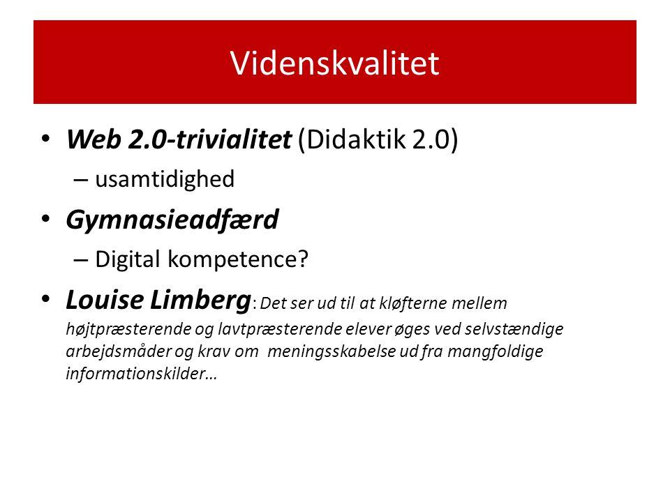 Videnskvalitet Web 2.0-trivialitet (Didaktik 2.0) Gymnasieadfærd