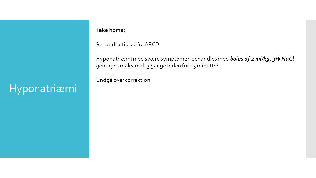 Hyponatriæmi Take home: Behandl altid ud fra ABCD