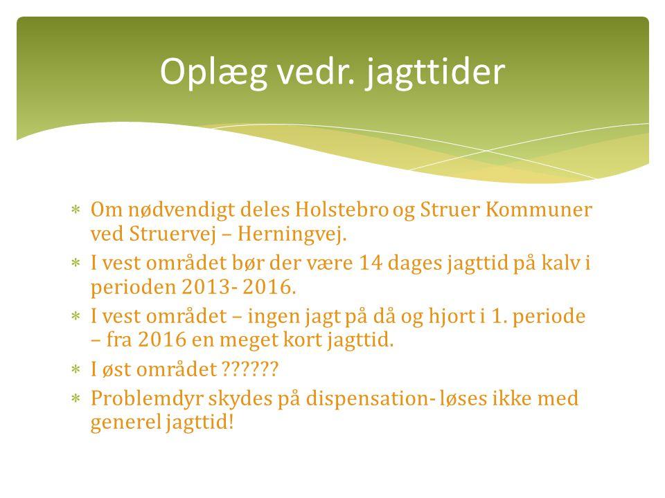 Oplæg vedr. jagttider Om nødvendigt deles Holstebro og Struer Kommuner ved Struervej – Herningvej.