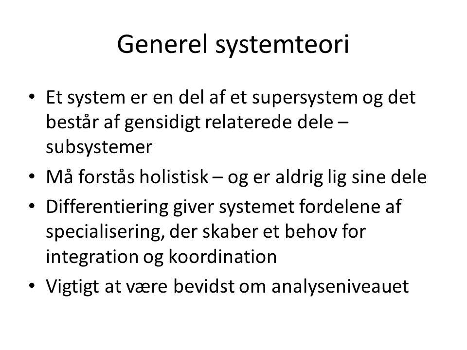Generel systemteori Et system er en del af et supersystem og det består af gensidigt relaterede dele – subsystemer.