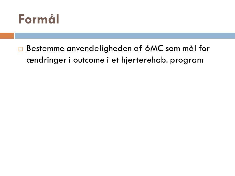 Formål Bestemme anvendeligheden af 6MC som mål for ændringer i outcome i et hjerterehab. program