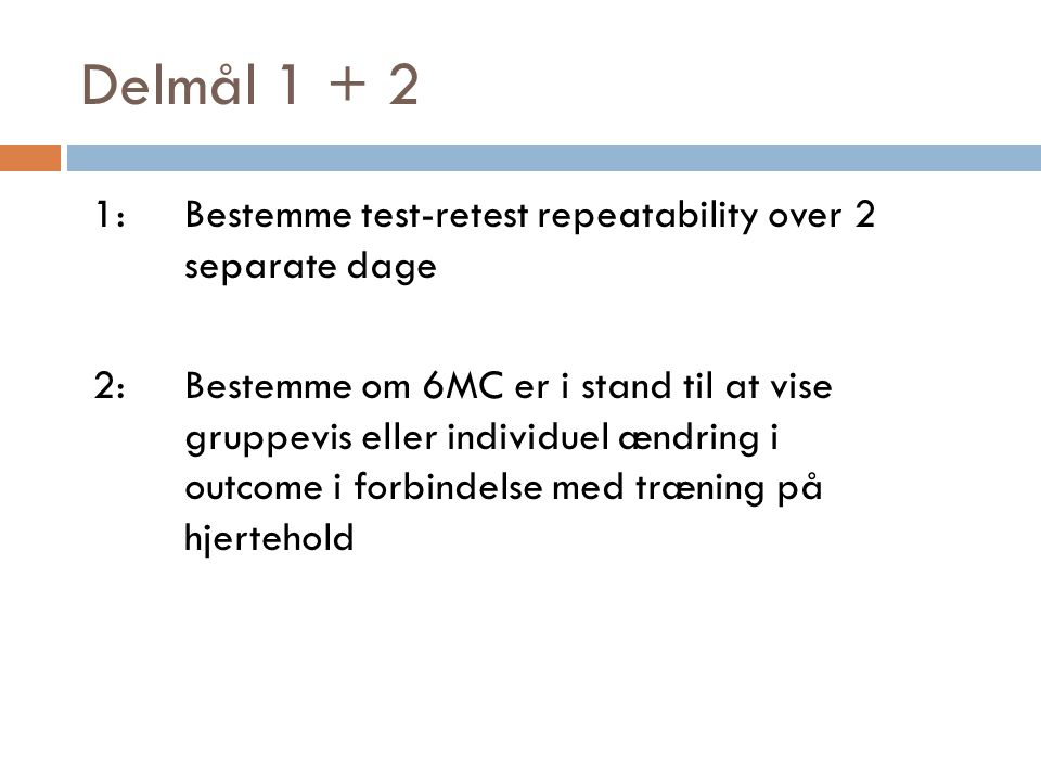 Delmål 1 + 2 1: Bestemme test-retest repeatability over 2 separate dage.