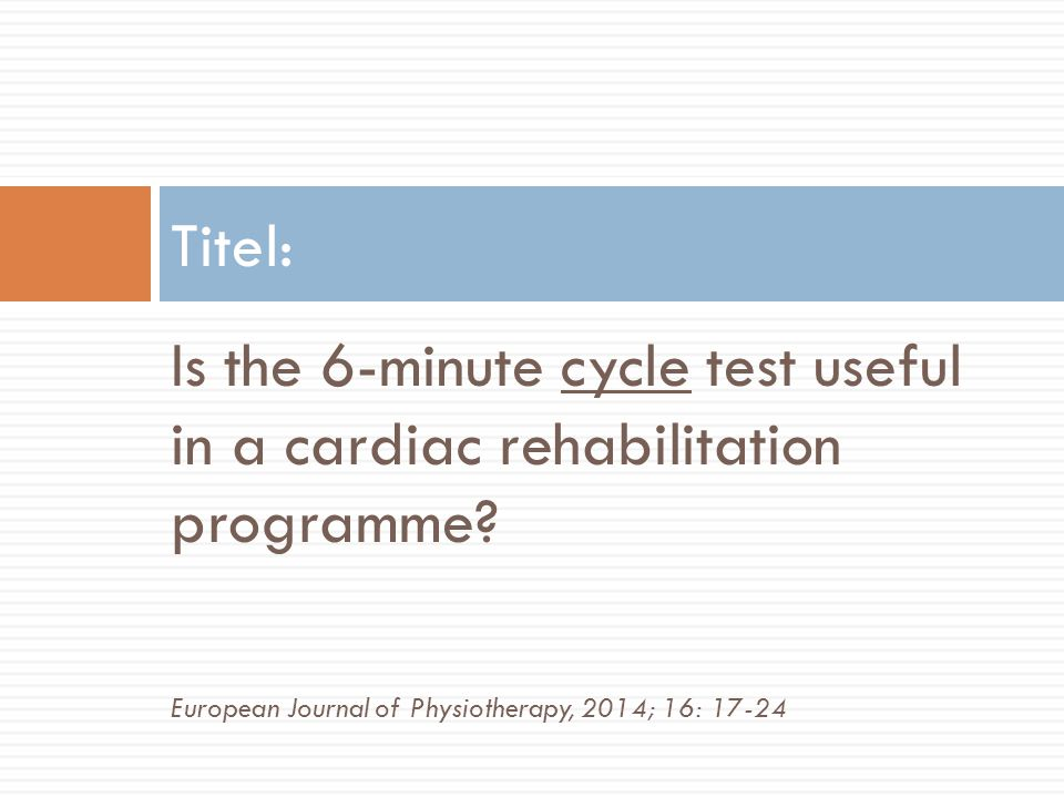 Titel: Is the 6-minute cycle test useful in a cardiac rehabilitation programme.