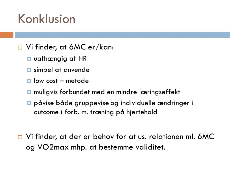 Konklusion Vi finder, at 6MC er/kan: