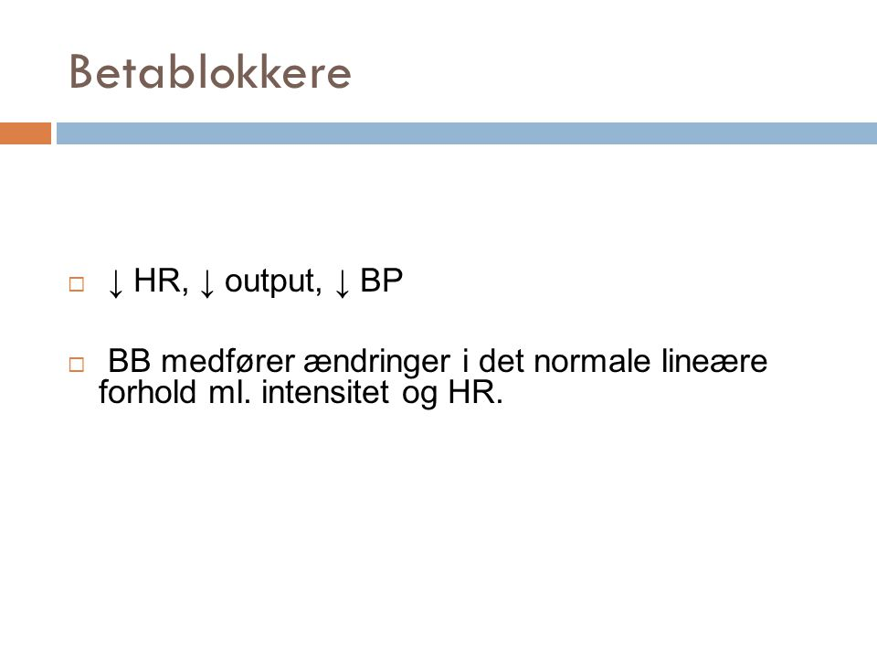 Betablokkere ↓ HR, ↓ output, ↓ BP