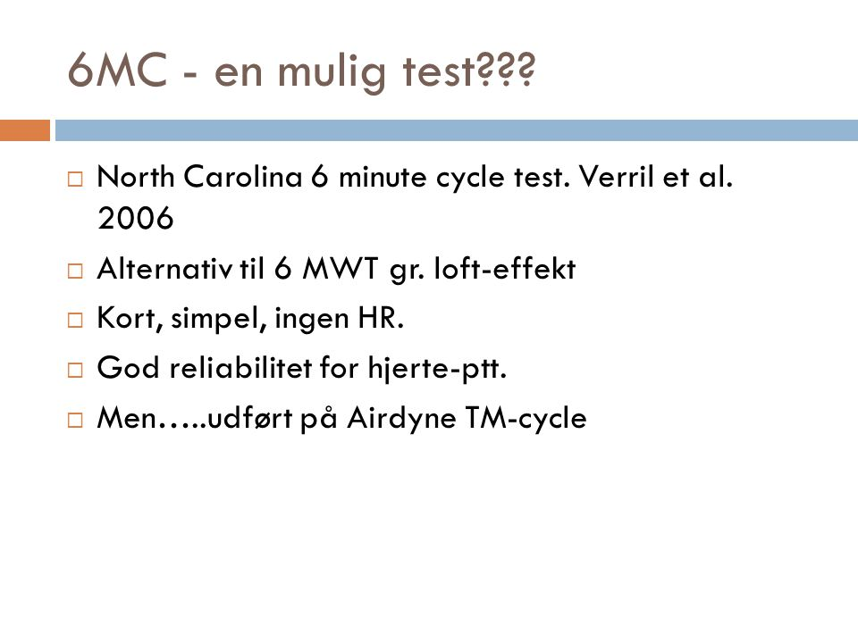 6MC - en mulig test North Carolina 6 minute cycle test. Verril et al. 2006. Alternativ til 6 MWT gr. loft-effekt.