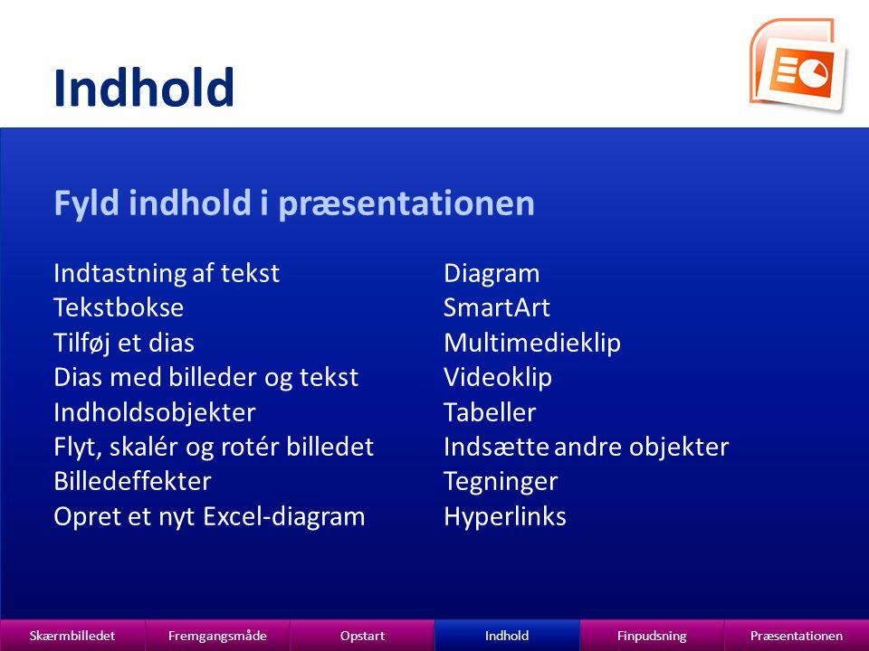 Indhold Fyld indhold i præsentationen Indtastning af tekst Tekstbokse