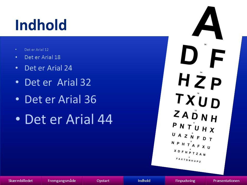 Indhold Det er Arial 44 Det er Arial 36 Det er Arial 32