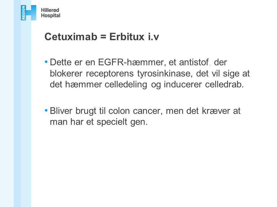 Cetuximab = Erbitux i.v