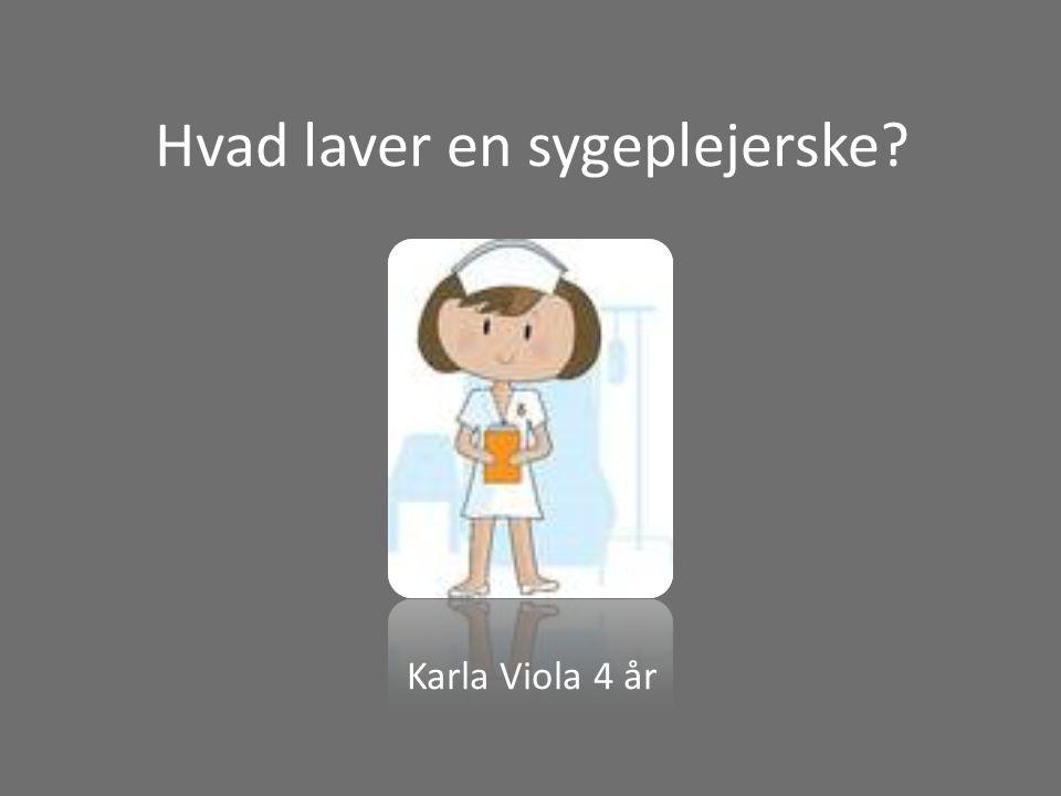 Hvad laver en sygeplejerske Karla Viola 4 år