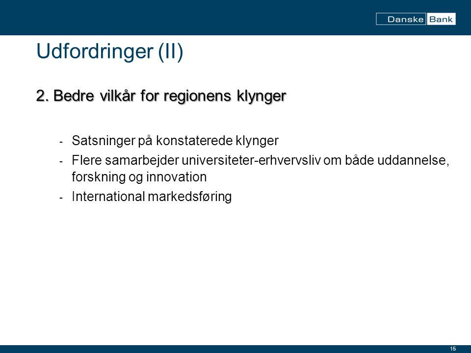 Udfordringer (II) 2. Bedre vilkår for regionens klynger