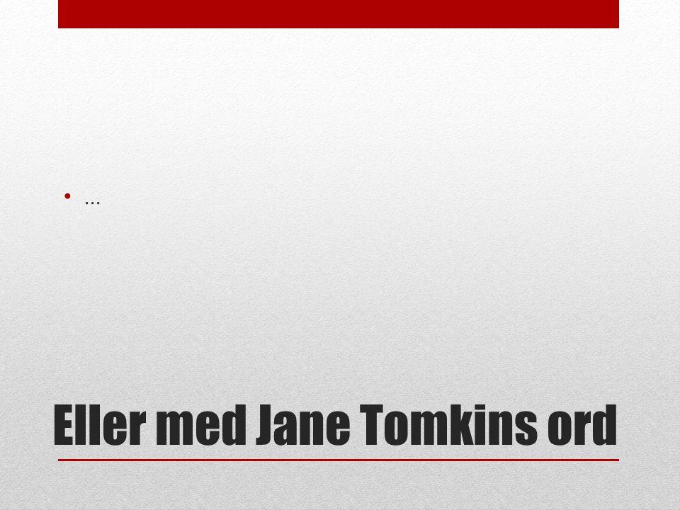 Eller med Jane Tomkins ord
