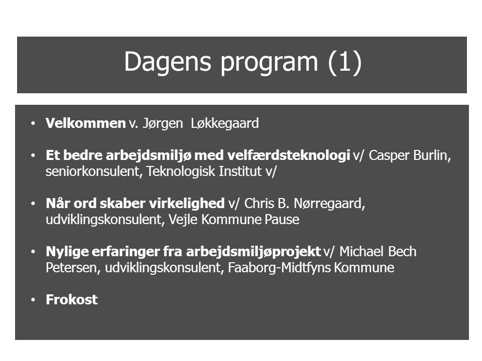 Dagens program (1) Velkommen v. Jørgen Løkkegaard