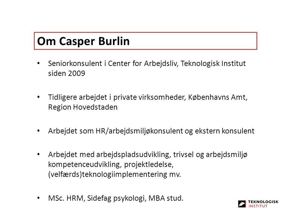 Om Casper Burlin Seniorkonsulent i Center for Arbejdsliv, Teknologisk Institut siden 2009.