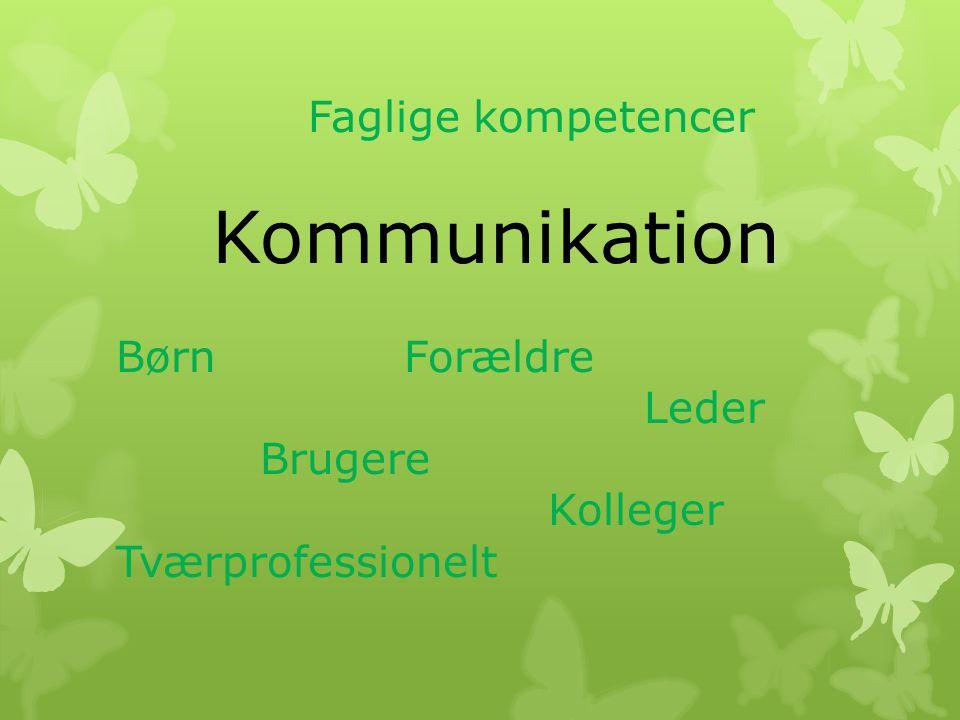 Faglige kompetencer. Kommunikation Børn. Forældre. Leder. Brugere
