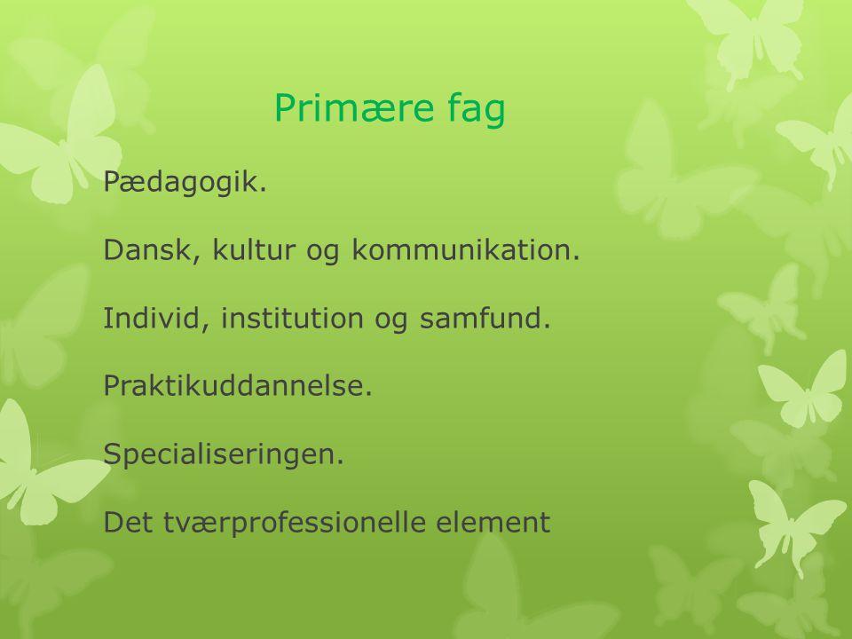 Primære fag Pædagogik. Dansk, kultur og kommunikation
