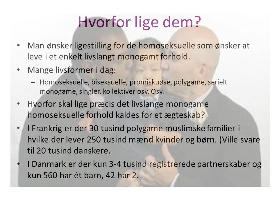 Hvorfor lige dem Man ønsker ligestilling for de homoseksuelle som ønsker at leve i et enkelt livslangt monogamt forhold.