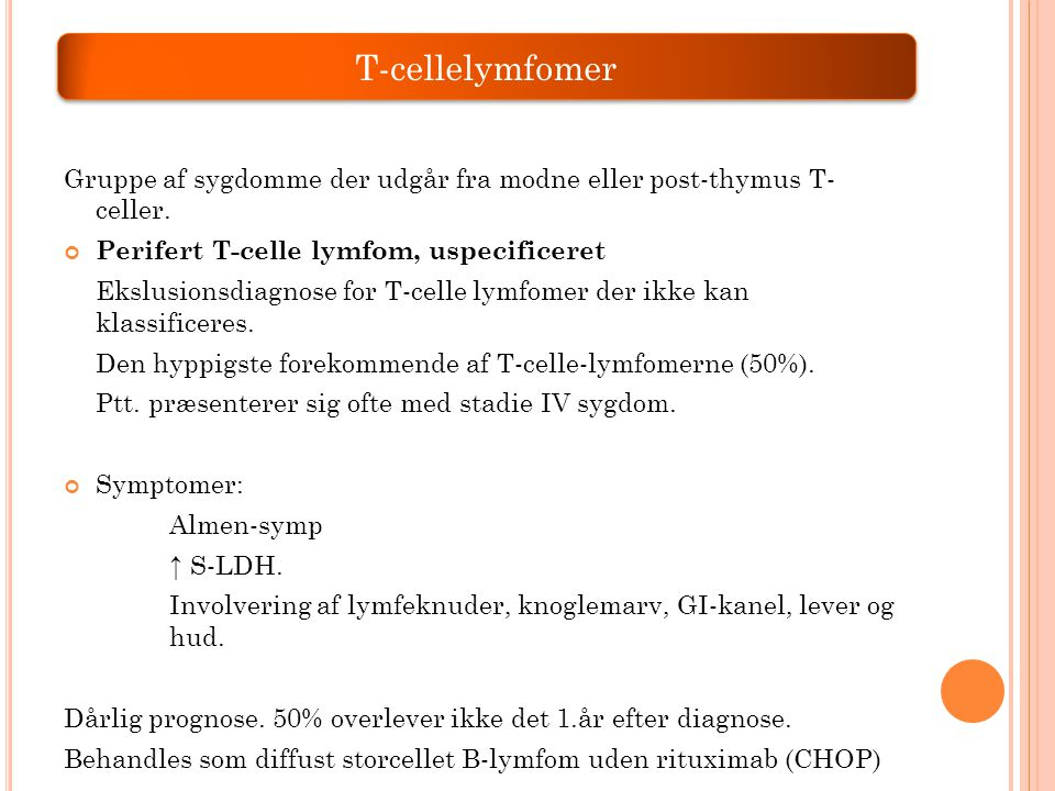 T-cellelymfomer Gruppe af sygdomme der udgår fra modne eller post-thymus T- celler. Perifert T-celle lymfom, uspecificeret.