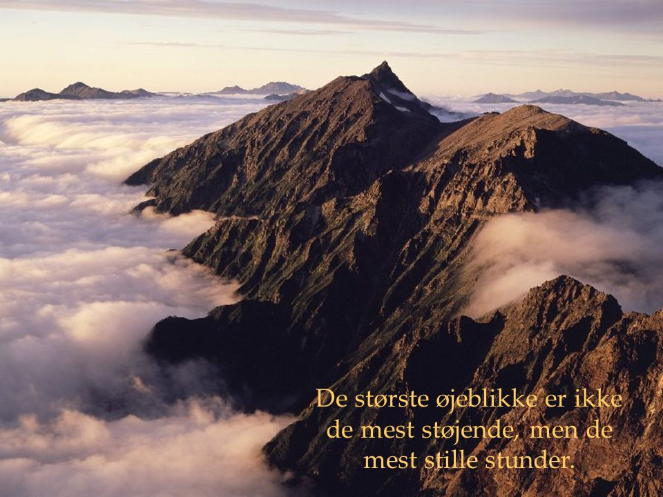 De største øjeblikke er ikke de mest støjende, men de mest stille stunder.