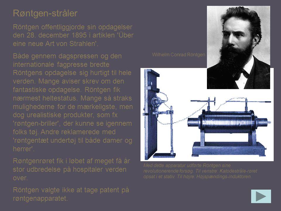 Røntgen-stråler Röntgen offentliggjorde sin opdagelser den 28. december 1895 i artiklen Über eine neue Art von Strahlen .