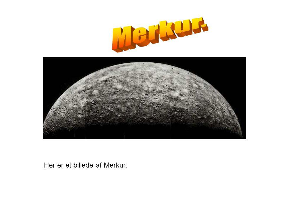 Merkur. Her er et billede af Merkur.