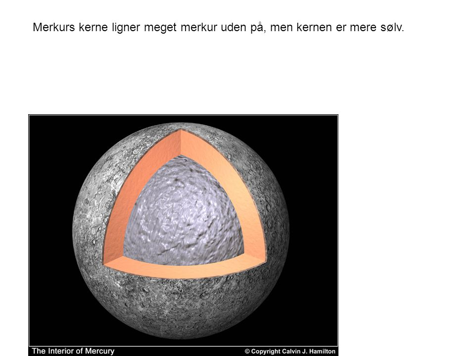 Merkurs kerne ligner meget merkur uden på, men kernen er mere sølv.